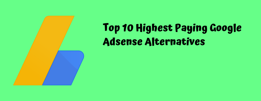 Top 10 Highest Paying Google Adsense Alternatives