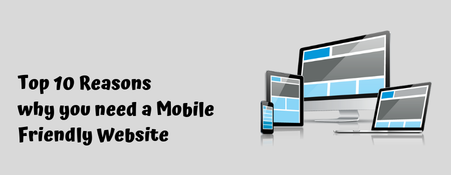 Top 10 Reasons why you need a Mobile Friendly Website