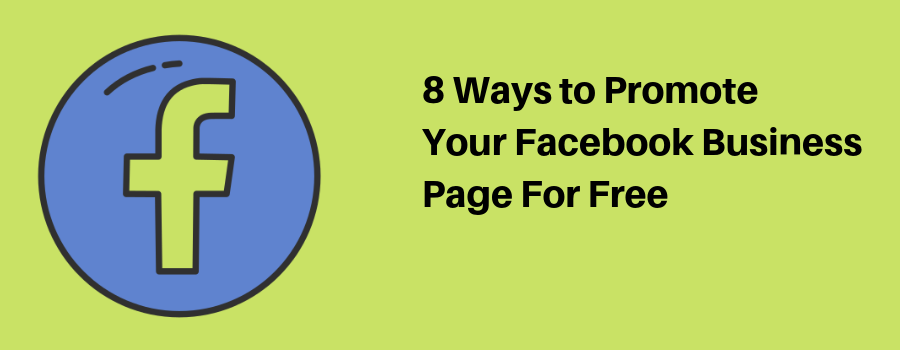 8 Ways to Promote Your Facebook Business Page For Free