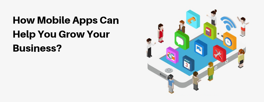 How Mobile Apps can help you grow your Business?
